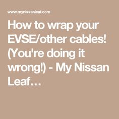 How to wrap your EVSE/other cables! (You're doing it wrong!) - My Nissan Leaf…
