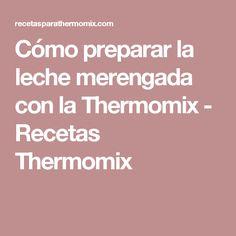 Cómo preparar la leche merengada con la Thermomix - Recetas Thermomix Sin Gluten, Gluten Free, Food, Cookies, Frases, Home, Sweet Treats, Crock Pot, Snacks