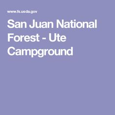 San Juan National Forest - Ute Campground