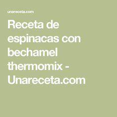 Receta de espinacas con bechamel thermomix - Unareceta.com