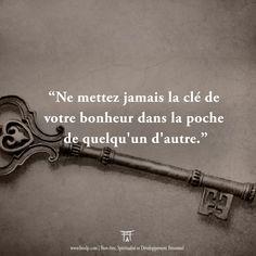 Citation Ne mettez jamais la clé de votre bonheur dans la poche de quelqu'un d'autre.