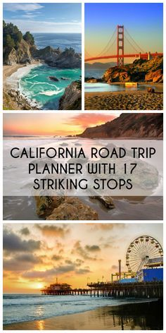California Coast Road Trip Planner with 17 Striking Stops---- First half of this list looks great. Last half...Meh