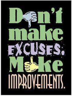 No Excuses. Just keep improving.