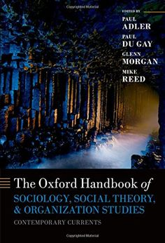 The Oxford Handbook of Sociology, Social Theory, and Organization Studies: Contemporary Currents (Oxford Handbooks) by Paul S. Adler http://www.amazon.com/dp/0199671087/ref=cm_sw_r_pi_dp_UoLRub19Y1TAR