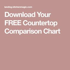 Download Your FREE Countertop Comparison Chart