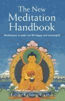 The New Meditation Handbook: Meditations to Make Our Life Happy and Meaningful - Geshe Kelsang Gyatso