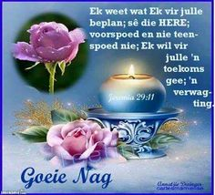 Goeie Nag. Christian Poems, Evening Greetings, Afrikaanse Quotes, Goeie Nag, Special Quotes, Good Night Quotes, Day Wishes, Morning Greeting, Strong Quotes
