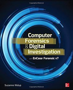 Computer Forensics and Digital Investigation with EnCase Forensic v7 - http://www.books-howto.com/computer-forensics-and-digital-investigation-with-encase-forensic-v7/