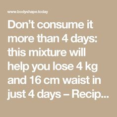 Don't consume it more than 4 days: this mixture will help you lose 4 kg and 16 cm waist in just 4 days – Recipe – Body Shape