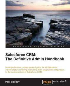 Salesforce CRM: The Definitive Admin Handbook by Paul Goodey. $24.84. Publisher: Packt Publishing (October 14, 2011). 378 pages