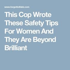 This Cop Wrote These Safety Tips For Women And They Are Beyond Brilliant
