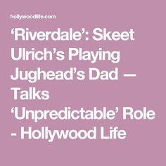 'Riverdale': Skeet Ulrich's Playing Jughead's Dad — Talks 'Unpredictable' Role - Hollywood Life