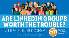 Are LinkedIn Groups Worth the Trouble? 17 Tips for Success