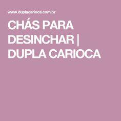 CHÁS PARA DESINCHAR   DUPLA CARIOCA