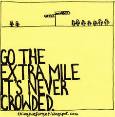 """""""Go the extra mile. It's never crowded."""" FROM: Things We Forget: #573"""