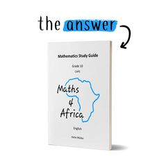 Usually, the answer is right in front of you. Maths 4 Africa study guides for grades 10, 11 and 12 are clear and easy to use.Shop now at www.maths4africa.co.za/study-guides/