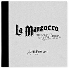 2011 La Marzocco YearBook  This beautiful, limited edition book is the result of acollaboration between Jon Contino and German studio, Sven Hoffmann.Developed forLa Marzocco