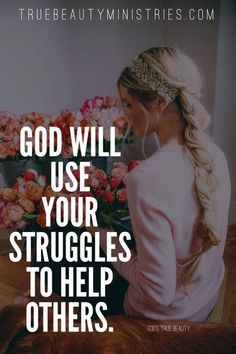 God can use the problems in your life to give you a ministry to others. In fact, the very thing you're most ashamed of in your life and resent the most could become your greatest ministry in helping other people. -God's True Beauty