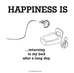 Happiness is returning to my bed after a long day.