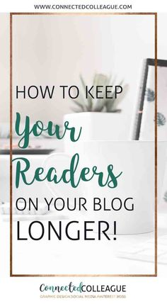 Learn How to Keep Readers on Your Blog Longer and why this is super important.  Improve your blog bounce rate, session duration and even increase your email subscribers. #wordpressblog #bloggingtips #blog