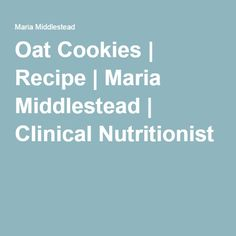 Oat Cookies | Recipe | Maria Middlestead | Clinical Nutritionist