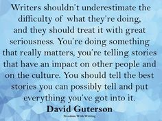 Writers as well as those around them occasionally diminish the greatness of the Writer's contributions. The urgency to write is akin to knowing someone, even one other soul, is waiting for those words.