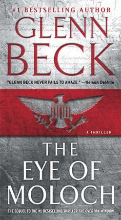The Eye of Moloch by Glenn Beck (The Overton Window Book 2) Publication Date: June 11, 2013