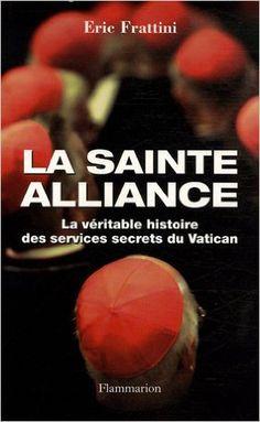 Amazon.fr - La Sainte Alliance : Histoire des services secrets du Vatican - Eric Frattini, Alex Lhermillier, Nelly Lhermillier - Livres