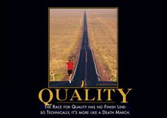 The race for quality has no finish line- so technically, it's more like a death march.
