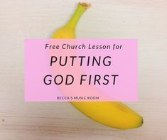 Free Church Object Lesson for Putting God First. Great for teaching children's church, sunday school, youth group, or Bible study. All you need is a banana. Goes with the Bible story about Cain and Abel giving offerings to God. Becca's Music Room