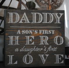 Father's Day Gift - Daddy A sons first hero a daughters first love - Hand Painted Sign