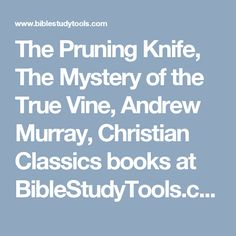 The Pruning Knife, The Mystery of the True Vine, Andrew Murray, Christian Classics books at BibleStudyTools.com
