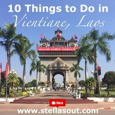 10 Things to Do in Vientiane, Laos | Stella's Out…