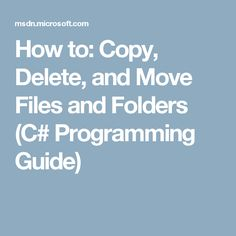 How To: Copy, Delete, And Move Files And Folders (C# Programming Guide