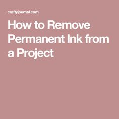 How to Remove Permanent Ink from a Project