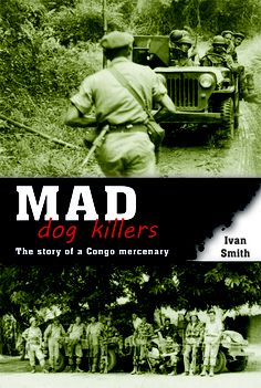 Mad Dog Killers: The Story of a Congo Mercenary by [Smith, Ivan] Congo Crisis, Law Of The Jungle, World History, Military History, Book Publishing, Memoirs, Lust, My Books, Mad