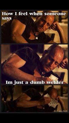 Yup I'm just a dumb welder!  Lol