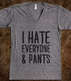 I Hate Everyone... & Pants - That Funny Stuff - Skreened T-shirts, Organic Shirts, Hoodies, Kids Tees, Baby One-Pieces and Tote Bags