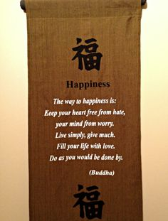 """#Spiritual , #Buddhism , #Buddha , #Quote:~~Happiness """"The way to hapiness is:  Keep your heart free from hate, your mid from worry, live simply, give much.  Fill your life with love.  Do as you would be done by"""" ~~Buddha"""