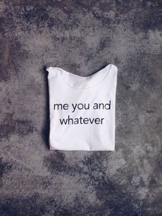 gshirt (me you and whatever) #fashion #art #design #white #tshirt #summer #hot #gego #handmade