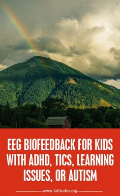 EEG Biofeedback for Kids with ADHD, Tics, Learning Issues, or Autism