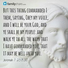 But this thing commanded I them, saying,  Obey My Voice,  & I will be Your God.
