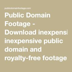 Public Domain Footage - Download inexpensive public domain and royalty-free footage clips