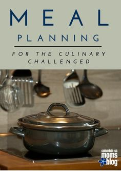 Meal Planning for the Culinary Challenged {Printable Included!} - Columbia SC Moms Blog