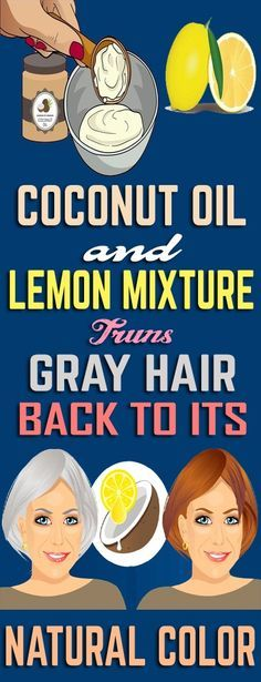 Coconut Oil And Lemon Mixture: It Turns Gray Hair Back To Its Natural Color..