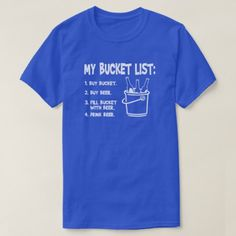 My Bucket list - Drink Beer T-Shirt - click/tap to personalize and buy