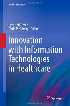Innovation with Information Technologies in Healthcare (Health Informatics) by Lyle Berkowitz. $59.21. Author: Lyle Berkowitz. 320 pages. Publisher: Springer; 2013 edition (November 13, 2012)