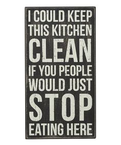 "Prev Pin: ""Stop Eating Here"" Box Sign by Primitives by Kathy on Me: ha! I need this one especially the way my kitchen looked this am. Rustic Walls, Rustic Wall Decor, Great Quotes, Funny Quotes, Awesome Quotes, Quotable Quotes, Life Quotes, Kitchen Signs, Kitchen Quotes"