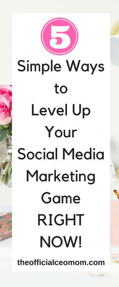 How to Level Up Your Social Media Marketing Game in 5 Simple Ways!