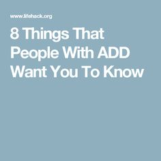 8 Things That People With ADD Want You To Know